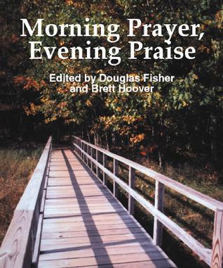 Morning Prayer, Evening Praise  by  Douglas Fisher