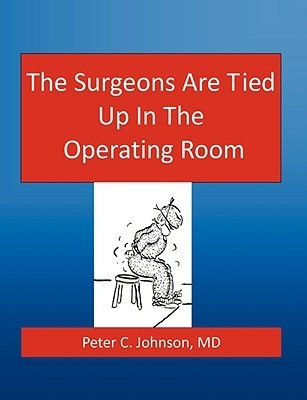 The Surgeons Are Tied Up in the Operating Room Peter Johnson