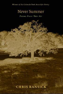 Never Summer: Poems from Thin Air Chris Ransick