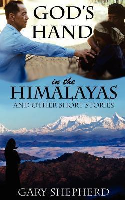 Gods Hand in the Himalayas and Other Short Stories  by  Gary Allan Shepherd