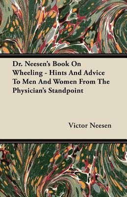 Dr. Neesens Book on Wheeling - Hints and Advice to Men and Women from the Physicians Standpoint  by  Victor Neesen