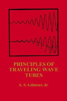 Principles of Traveling Wave Tubes  by  A.S. Gilmour