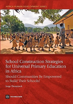 School Construction Strategies for Universal Primary Education in Africa: Should Communities Be Empowered to Build Their Schools? Serge Theunynck
