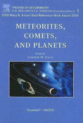 Meteorites, Comets, and Planets, Volume 1: Treatise on Geochemistry, Volume 1 A.M. Davis