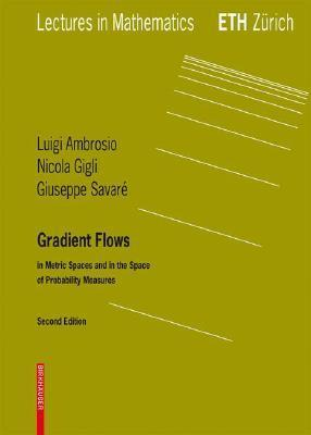 Gradient Flows: In Metric Spaces And In The Space Of Probability Measures Luigi Ambrosio