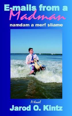 E-mails from a Madman: namdam a morf sliame  by  Jarod Kintz