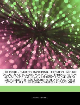 Hungarian Writers, including: Elie Wiesel, Gy rgy Dalos, J nos Bats nyi, Max Nordau, Ephraim Kishon, rp d G ncz, Karl-maria Kertbeny, Tivadar Soros, Gitta Sereny, Istv n Sz chenyi, B la Bal zs, J zsef E tv s, List Of Hungarian Writers, Georg Hephaestus Books