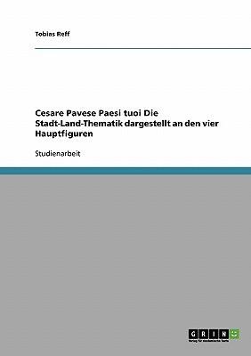 Cesare Pavese Paesi Tuoi Die Stadt-Land-Thematik Dargestellt an Den Vier Hauptfiguren Tobias Reff