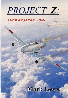 Project Z: Air War Japan 1946  by  Mark Lewis