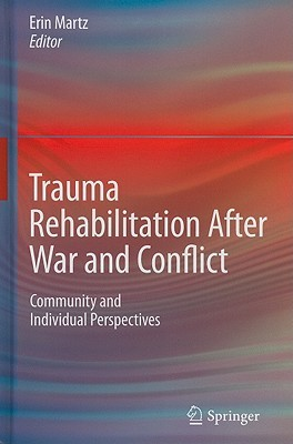 Trauma Rehabilitation After War And Conflict: Community And Individual Perspectives Erin Martz