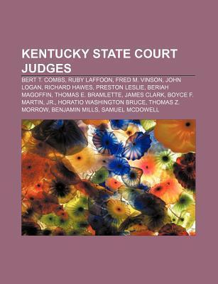 Kentucky State Court Judges: Bert T. Combs, Ruby Laffoon, Fred M. Vinson, John Logan, Richard Hawes, Preston Leslie, Beriah Magoffin Books LLC