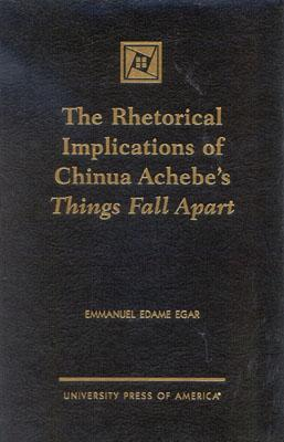 The Rhetorical Implications of Chinua Achebes Things Fall Apart Emmanuel Edame Egar