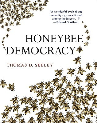 Five Habits of Highly Effective Honeybees (and What We Can Learn from Them): From Honeybee Democracy  by  Thomas D. Seeley