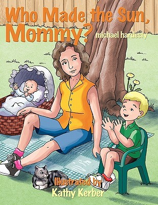Who Made the Sun, Mommy?  by  Michael Hardesty