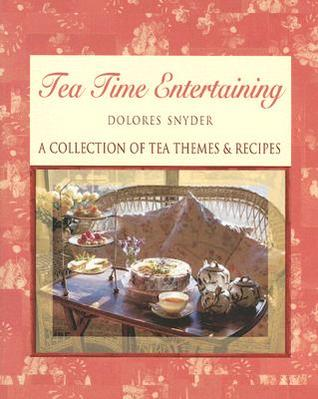 Tea Time Entertaining: A Collection of Tea Themes & Recipes  by  Dolores Snyder