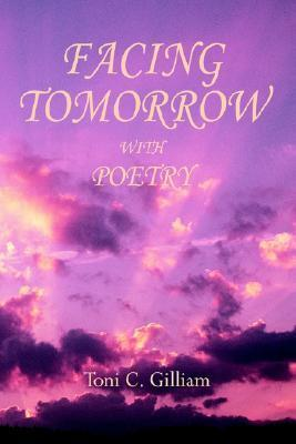 Facing Tomorrow with Poetry Toni C. Gilliam