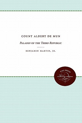 Count Albert de Mun: Paladin of the Third Republic  by  Benjamin Martin Jr.