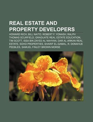 Real Estate and Property Developers: Howard Rich, Bill Naito, Robert F. Yonash, Ralph Thomas Scurfield, Graduate Real Estate Education Source Wikipedia