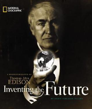 Inventing The Future: A Photobiography Of Thomas Alva Edison  by  Marfe Ferguson Delano