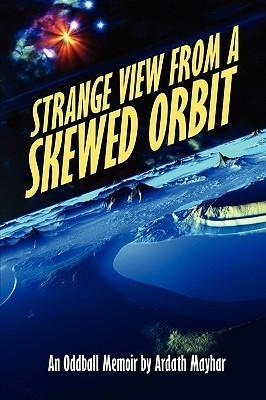 Strange View from a Skewed Orbit: An Oddball Memoir  by  Ardath Mayhar