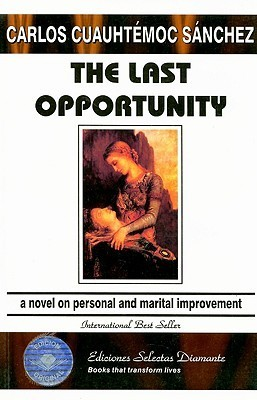The Last Opportunity: A Novel on Personal and Marital Improvement  by  Carlos Cuauhtémoc Sánchez