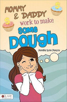 Mommy & Daddy Work to Make Some Dough Jennifer Lynn Pereyra
