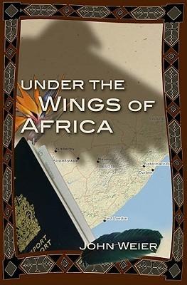 Under the Wings of Africa John Weier