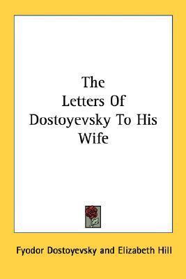 The Letters of Dostoyevsky to His Wife Fyodor Dostoyevsky