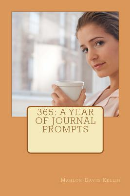 365: A Year of Journal Prompts Mahlon David Kellin