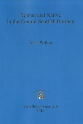 Roman and Native in the Central Scottish Borders Allan Wilson