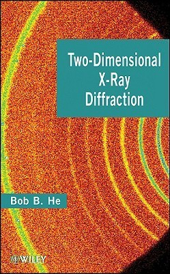 Two-Dimensional X-Ray Diffraction  by  Bob B. He