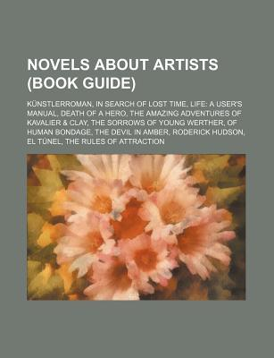 Novels about Artists (Book Guide): K Nstlerroman, in Search of Lost Time, Life: A Users Manual, Death of a Hero Source Wikipedia