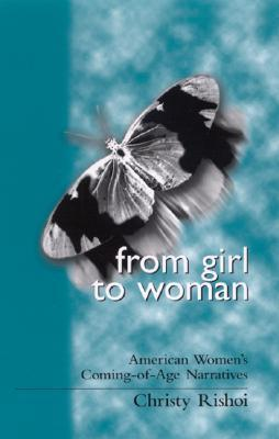 From Girl to Woman: American Womens Coming-Of-Age Narratives Christy Rishoi