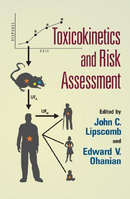 Toxicokinetics and Risk Assessment  by  John C. Lipscomb