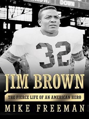 Jim Brown: A Heros Life  by  Mike Freeman