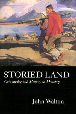 Storied Land: Community and Memory in Monterey John H. Walton