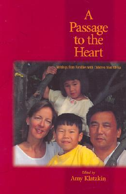 A Passage to the Heart: Writings from Families with Children from China  by  Amy Klatzkin