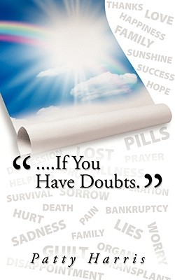 ....If You Have Doubts.  by  Patty Harris