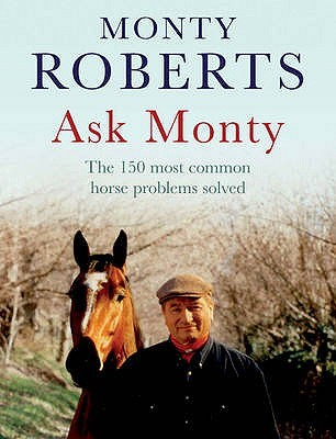 Ask Monty: The 150 Most Common Horse Problems Solved. Monty Roberts  by  Monty Roberts