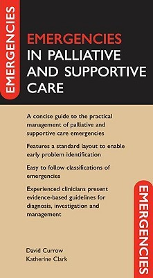 Emergencies in Palliative and Supportive Care  by  David Currow