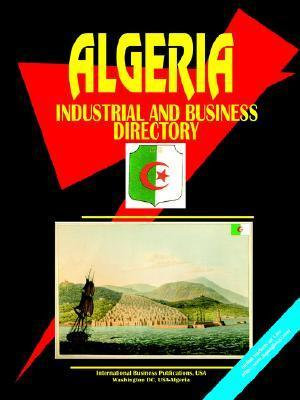 Algeria Industrial and Business Directory  by  USA International Business Publications
