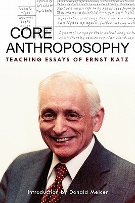 Core Anthroposophy: Teaching Essays  by  Ernst Katz
