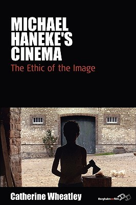 Michael Hanekes Cinema: The Ethic Of The Image  by  Catherine Wheatley