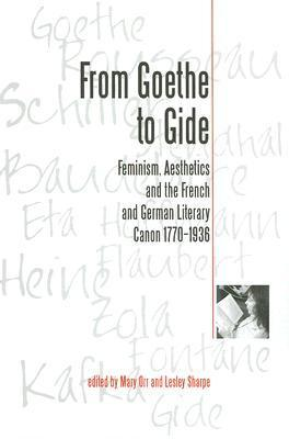 From Goethe To Gide: Feminism, Aesthetics and the Literary Canon in France and Germany, 1770-1936  by  Mary Orr