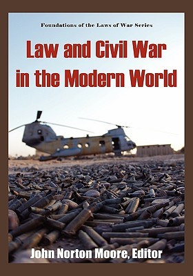 Law and Civil War in the Modern World.  by  John Norton Moore