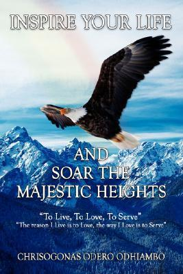 Inspire Your Life and Soar the Majestic Heights Chrisogonas Odero Odhiambo