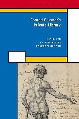 Conrad Gessners Private Library Urs B. Leu