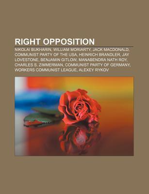 Right Opposition: Nikolai Bukharin, William Moriarty, Jack MacDonald, Communist Party of the USA, Heinrich Brandler, Jay Lovestone Source Wikipedia