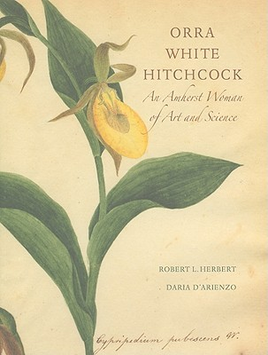 Orra White Hitchcock 1796-1863: An Amherst Woman of Art and Science  by  Robert L. Herbert
