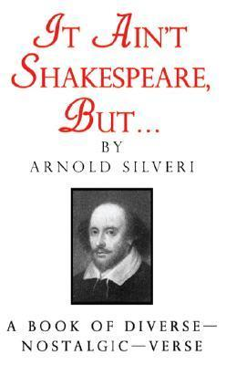 It Aint Shakespeare But Arnold Silveri